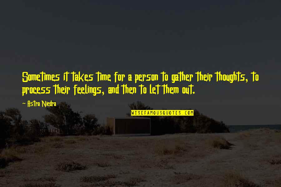 Thoughts And Feelings Quotes By Astra Niedra: Sometimes it takes time for a person to