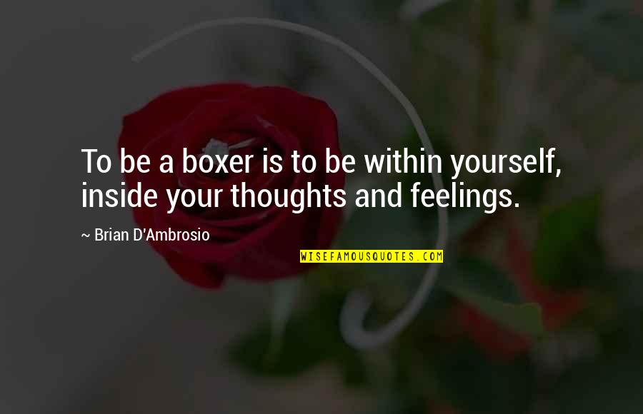Thoughts And Feelings Quotes By Brian D'Ambrosio: To be a boxer is to be within
