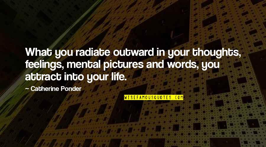 Thoughts And Feelings Quotes By Catherine Ponder: What you radiate outward in your thoughts, feelings,