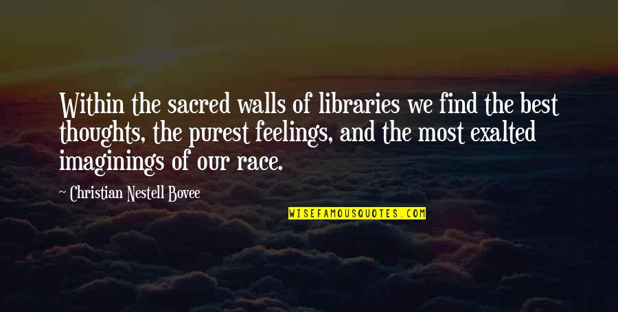 Thoughts And Feelings Quotes By Christian Nestell Bovee: Within the sacred walls of libraries we find