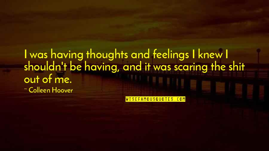 Thoughts And Feelings Quotes By Colleen Hoover: I was having thoughts and feelings I knew