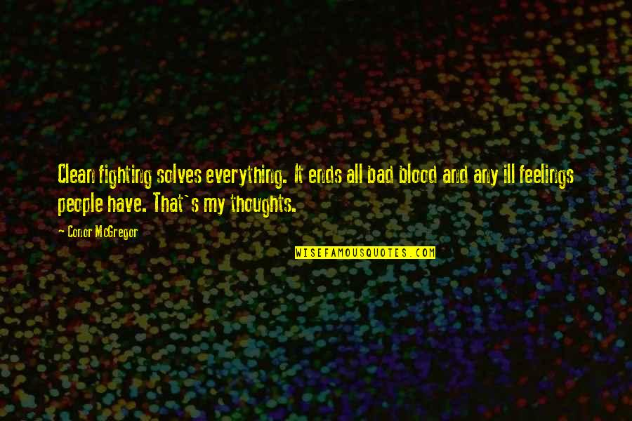 Thoughts And Feelings Quotes By Conor McGregor: Clean fighting solves everything. It ends all bad
