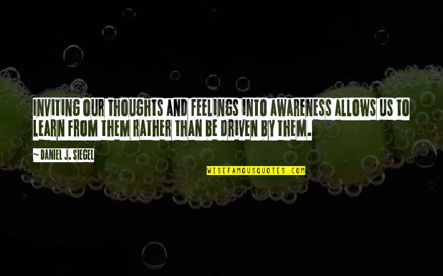 Thoughts And Feelings Quotes By Daniel J. Siegel: Inviting our thoughts and feelings into awareness allows