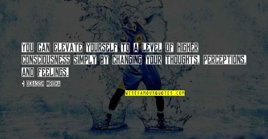 Thoughts And Feelings Quotes By Debasish Mridha: You can elevate yourself to a level of