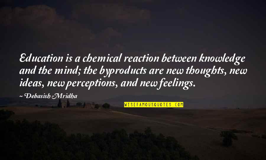 Thoughts And Feelings Quotes By Debasish Mridha: Education is a chemical reaction between knowledge and