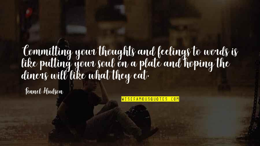 Thoughts And Feelings Quotes By Fennel Hudson: Committing your thoughts and feelings to words is
