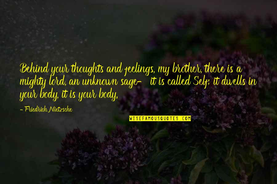 Thoughts And Feelings Quotes By Friedrich Nietzsche: Behind your thoughts and feelings, my brother, there
