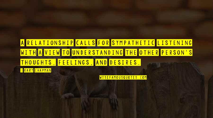 Thoughts And Feelings Quotes By Gary Chapman: A relationship calls for sympathetic listening with a