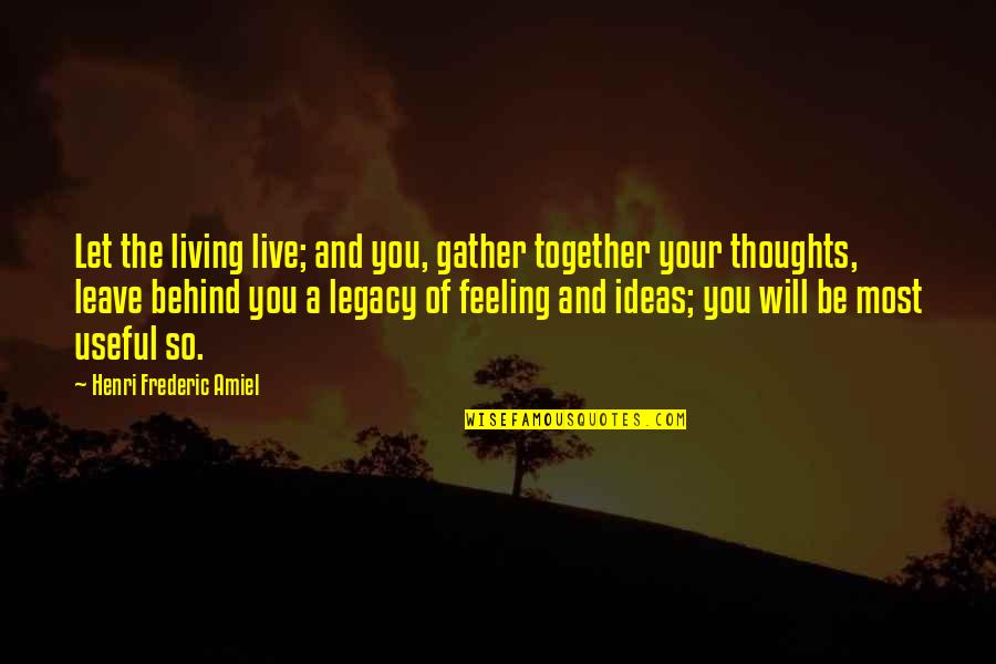 Thoughts And Feelings Quotes By Henri Frederic Amiel: Let the living live; and you, gather together