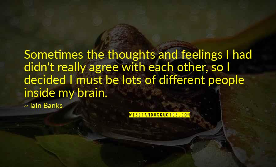 Thoughts And Feelings Quotes By Iain Banks: Sometimes the thoughts and feelings I had didn't