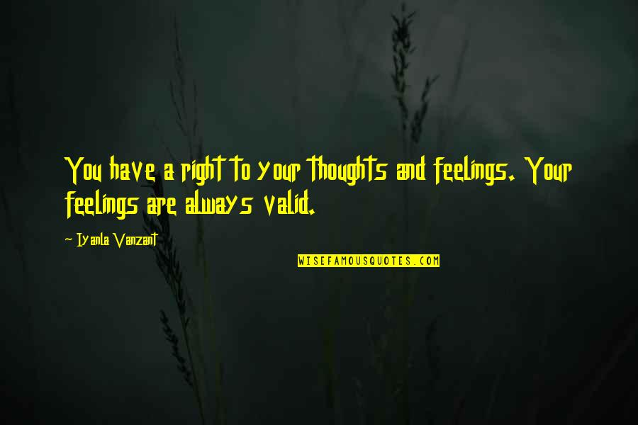 Thoughts And Feelings Quotes By Iyanla Vanzant: You have a right to your thoughts and