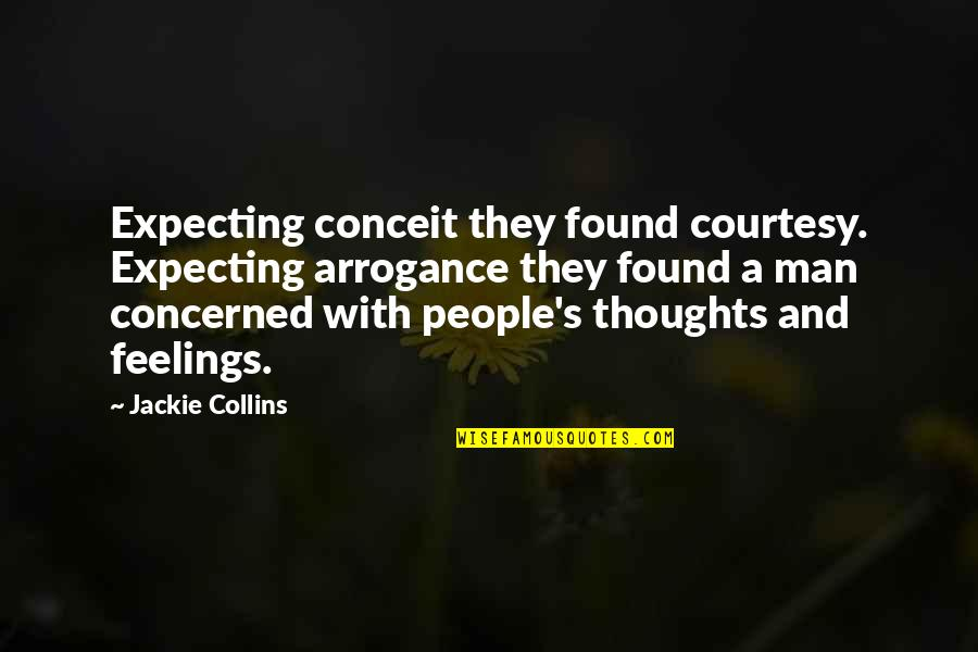 Thoughts And Feelings Quotes By Jackie Collins: Expecting conceit they found courtesy. Expecting arrogance they