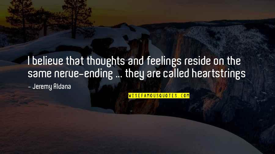 Thoughts And Feelings Quotes By Jeremy Aldana: I believe that thoughts and feelings reside on