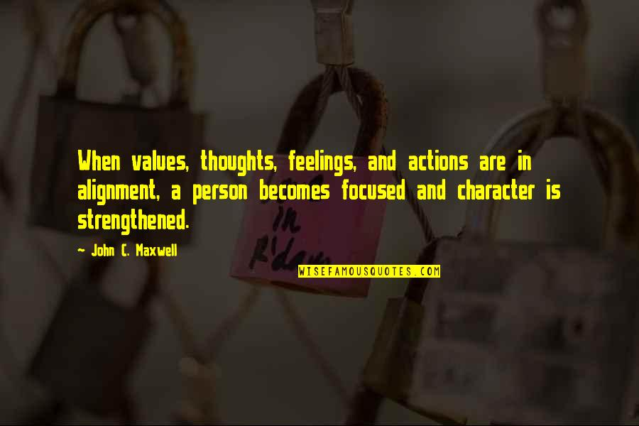 Thoughts And Feelings Quotes By John C. Maxwell: When values, thoughts, feelings, and actions are in