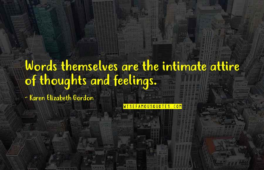 Thoughts And Feelings Quotes By Karen Elizabeth Gordon: Words themselves are the intimate attire of thoughts