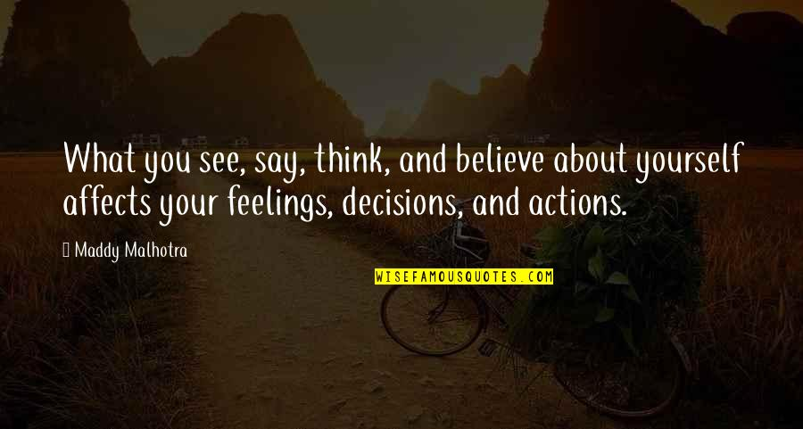 Thoughts And Feelings Quotes By Maddy Malhotra: What you see, say, think, and believe about