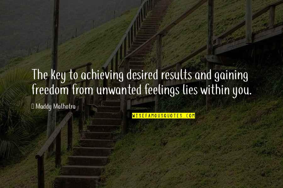 Thoughts And Feelings Quotes By Maddy Malhotra: The key to achieving desired results and gaining