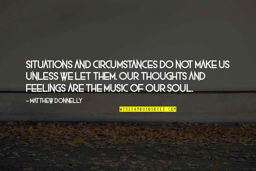 Thoughts And Feelings Quotes By Matthew Donnelly: Situations and Circumstances do not make us unless