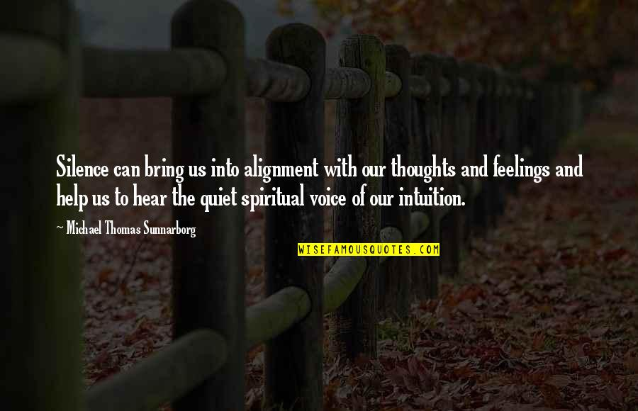 Thoughts And Feelings Quotes By Michael Thomas Sunnarborg: Silence can bring us into alignment with our