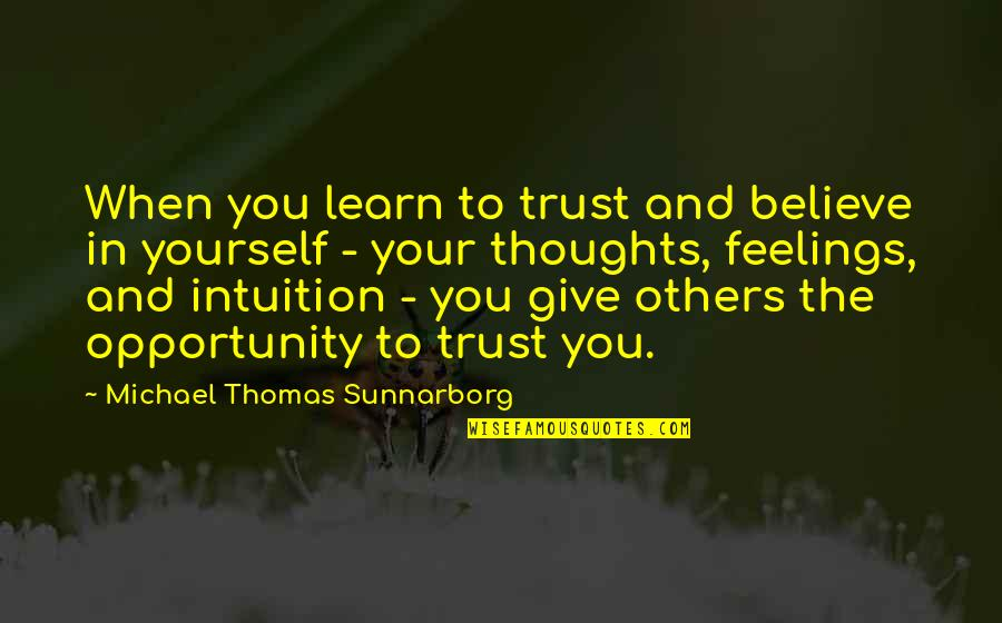 Thoughts And Feelings Quotes By Michael Thomas Sunnarborg: When you learn to trust and believe in