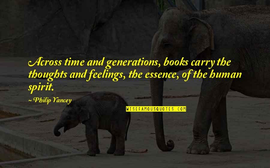 Thoughts And Feelings Quotes By Philip Yancey: Across time and generations, books carry the thoughts