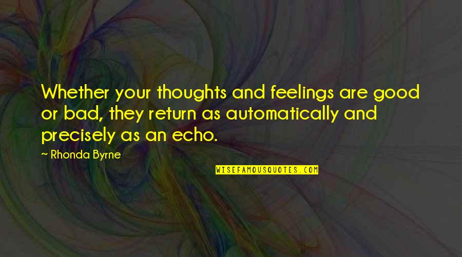 Thoughts And Feelings Quotes By Rhonda Byrne: Whether your thoughts and feelings are good or