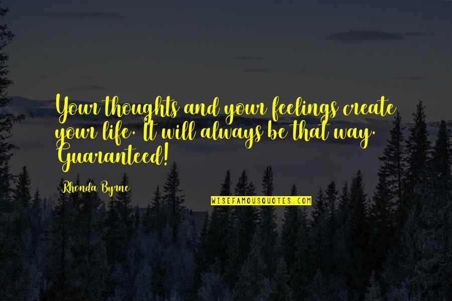 Thoughts And Feelings Quotes By Rhonda Byrne: Your thoughts and your feelings create your life.
