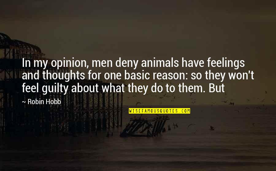 Thoughts And Feelings Quotes By Robin Hobb: In my opinion, men deny animals have feelings