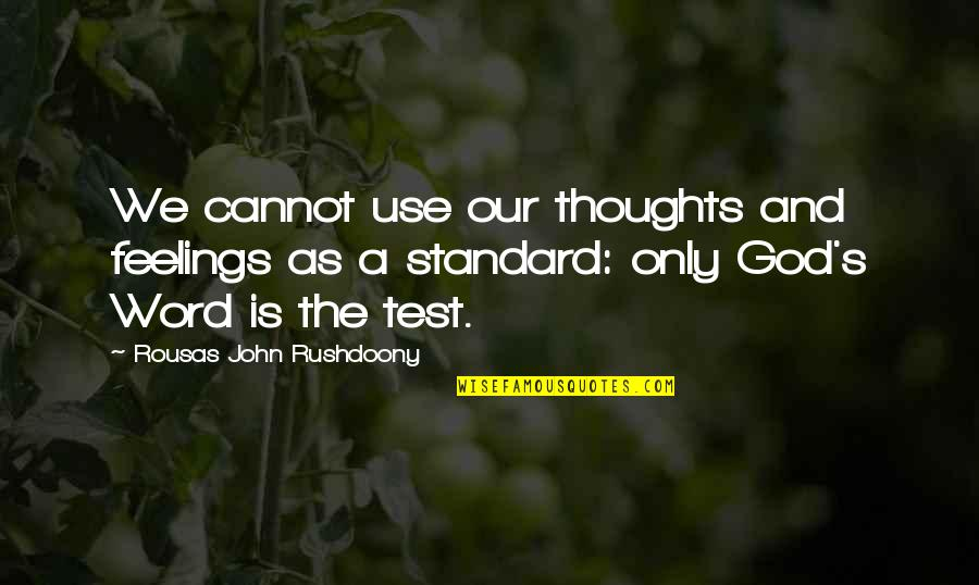 Thoughts And Feelings Quotes By Rousas John Rushdoony: We cannot use our thoughts and feelings as