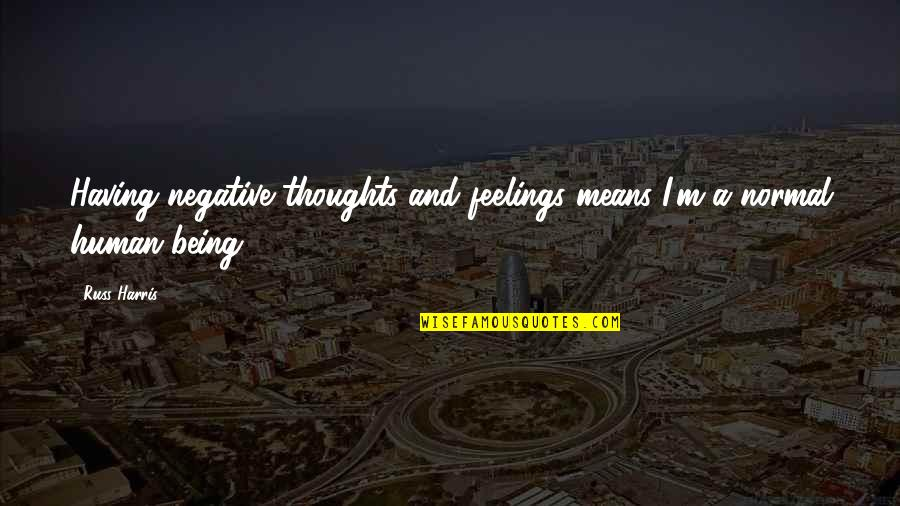 Thoughts And Feelings Quotes By Russ Harris: Having negative thoughts and feelings means I'm a