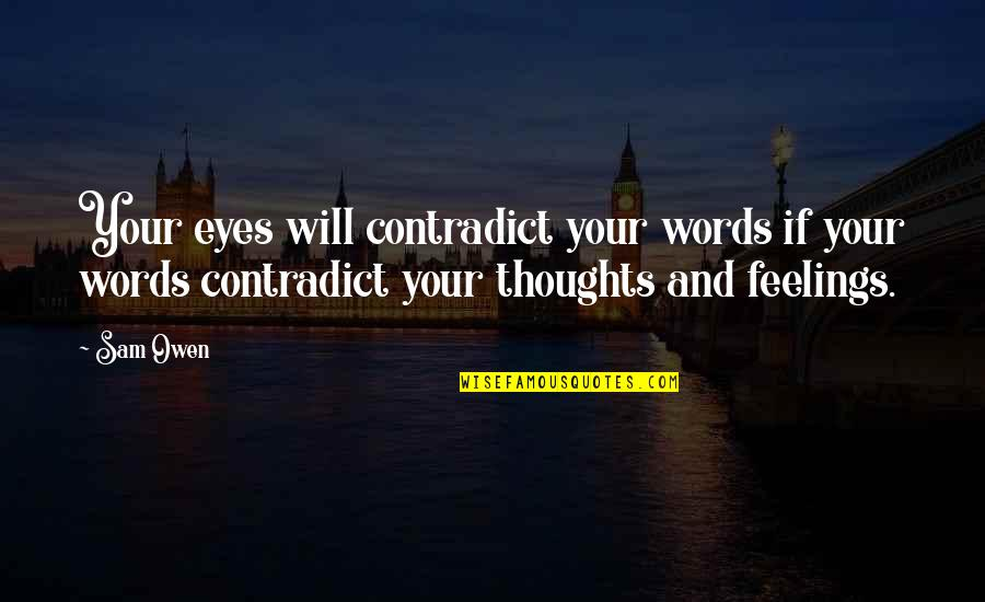 Thoughts And Feelings Quotes By Sam Owen: Your eyes will contradict your words if your