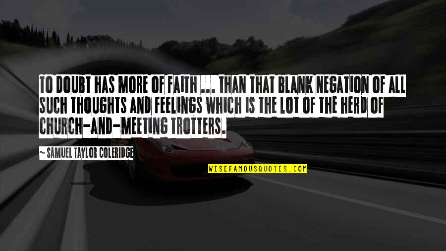 Thoughts And Feelings Quotes By Samuel Taylor Coleridge: To doubt has more of faith ... than