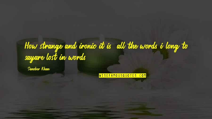 Thoughts And Feelings Quotes By Sanober Khan: How strange and ironic it is- all the