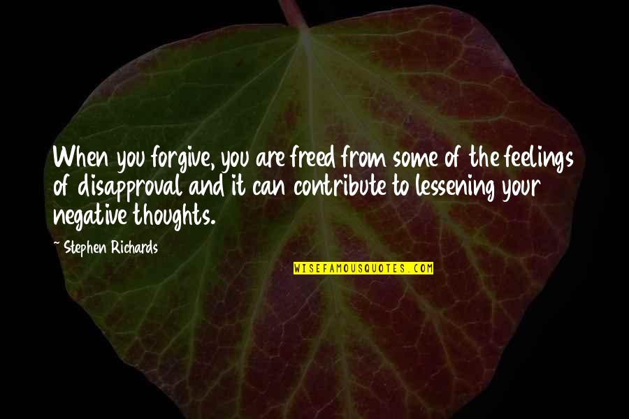 Thoughts And Feelings Quotes By Stephen Richards: When you forgive, you are freed from some