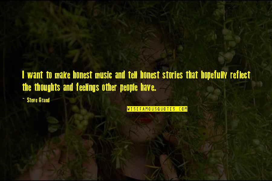 Thoughts And Feelings Quotes By Steve Grand: I want to make honest music and tell