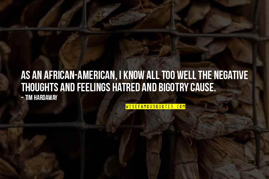 Thoughts And Feelings Quotes By Tim Hardaway: As an African-American, I know all too well