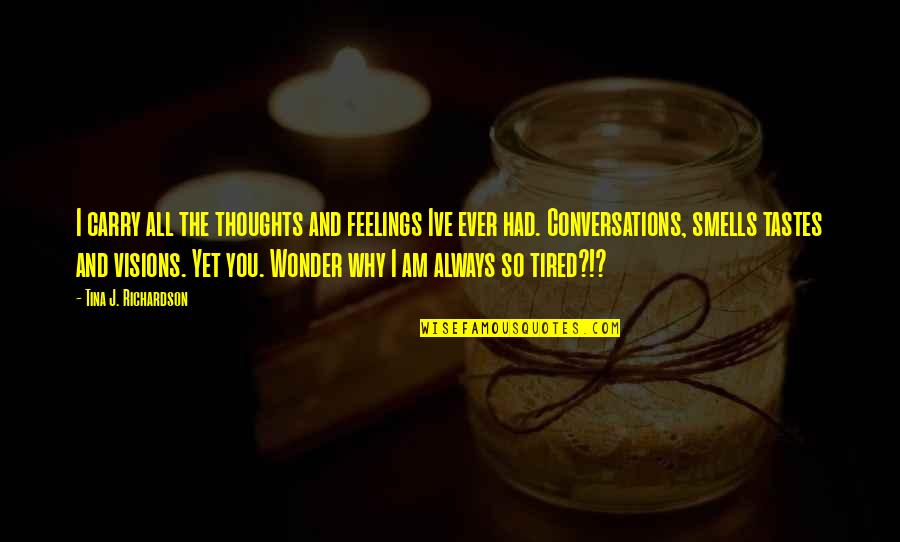 Thoughts And Feelings Quotes By Tina J. Richardson: I carry all the thoughts and feelings Ive