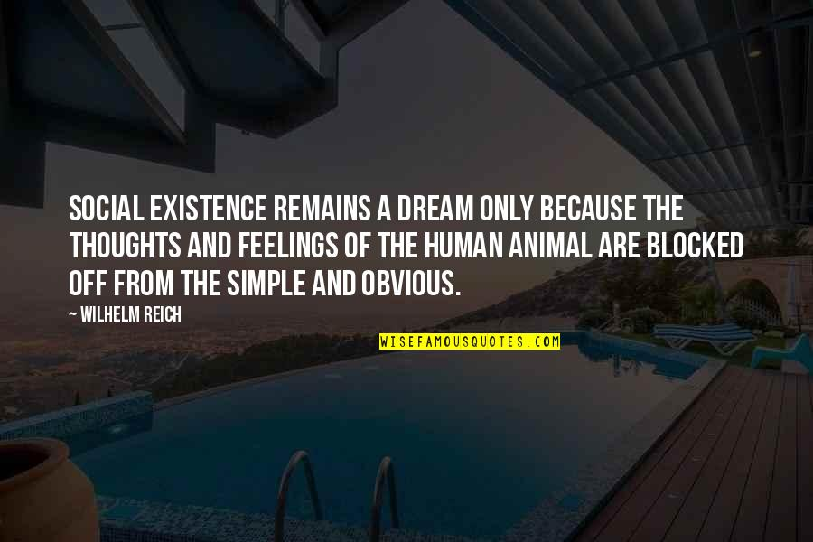 Thoughts And Feelings Quotes By Wilhelm Reich: Social existence remains a dream only because the