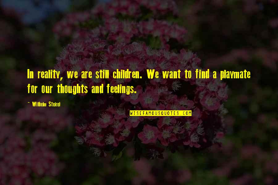 Thoughts And Feelings Quotes By Wilhelm Stekel: In reality, we are still children. We want