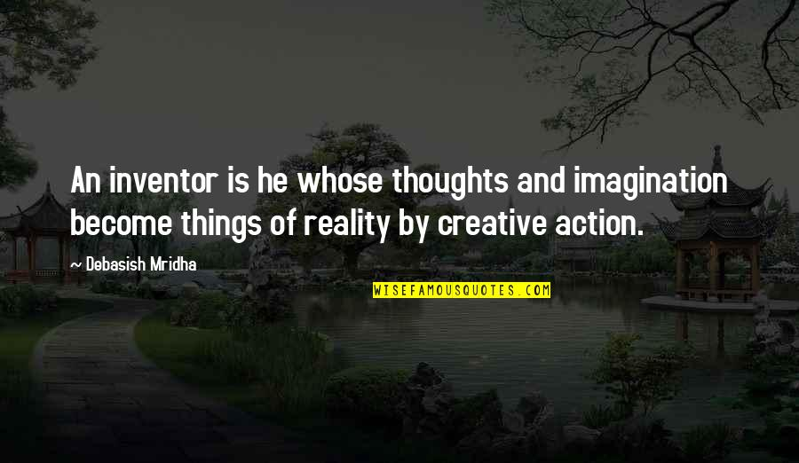 Thoughts Become Things Quotes By Debasish Mridha: An inventor is he whose thoughts and imagination