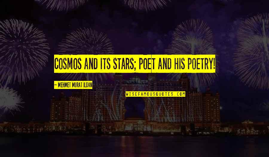 Thoughts Become Things Quotes By Mehmet Murat Ildan: Cosmos and its stars; poet and his poetry!