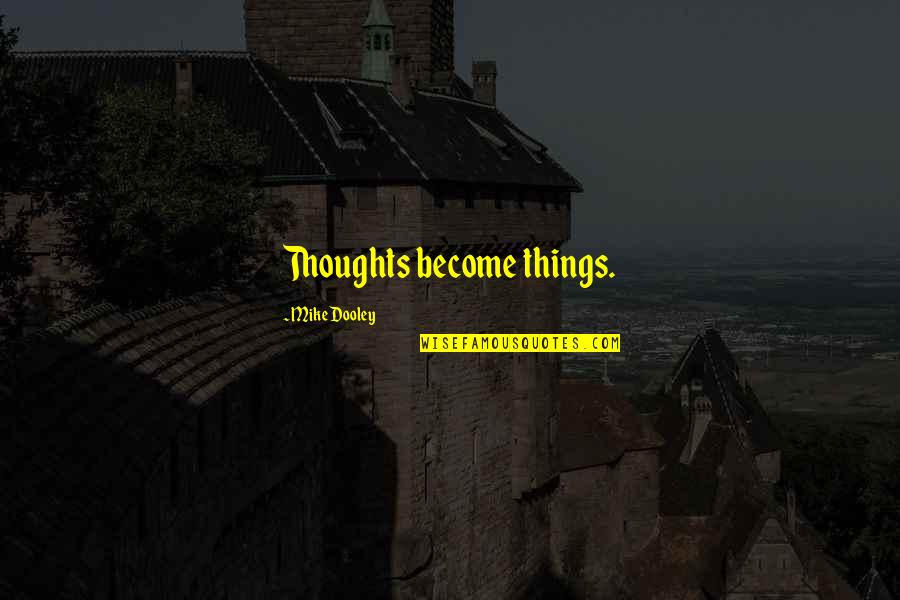 Thoughts Become Things Quotes By Mike Dooley: Thoughts become things.