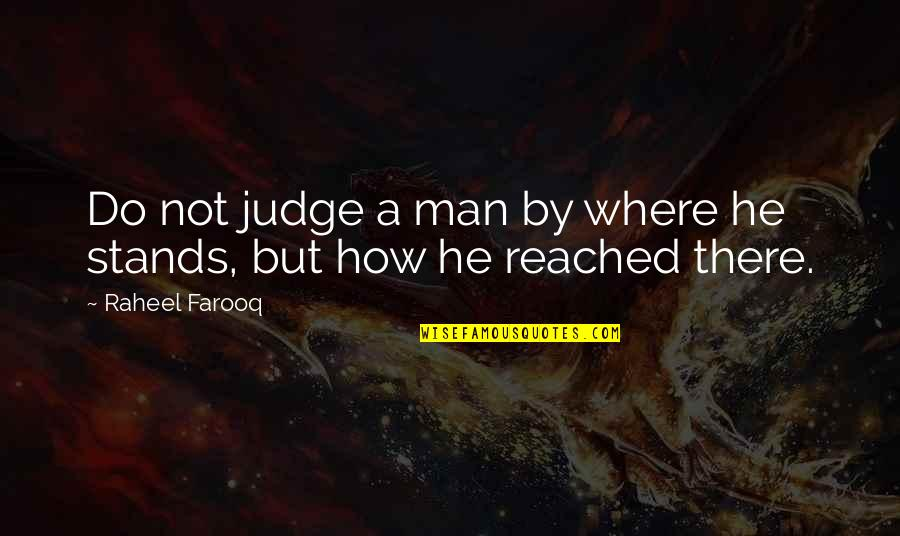 Thoughts Become Things Quotes By Raheel Farooq: Do not judge a man by where he