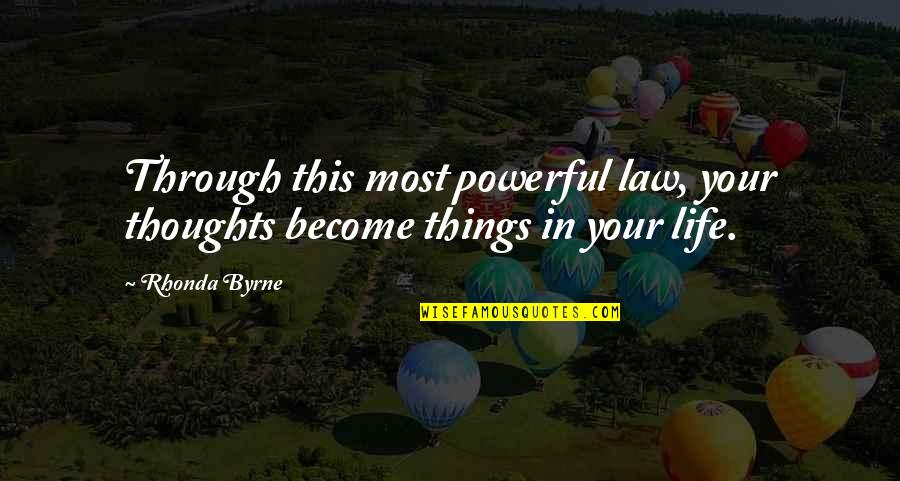 Thoughts Become Things Quotes By Rhonda Byrne: Through this most powerful law, your thoughts become