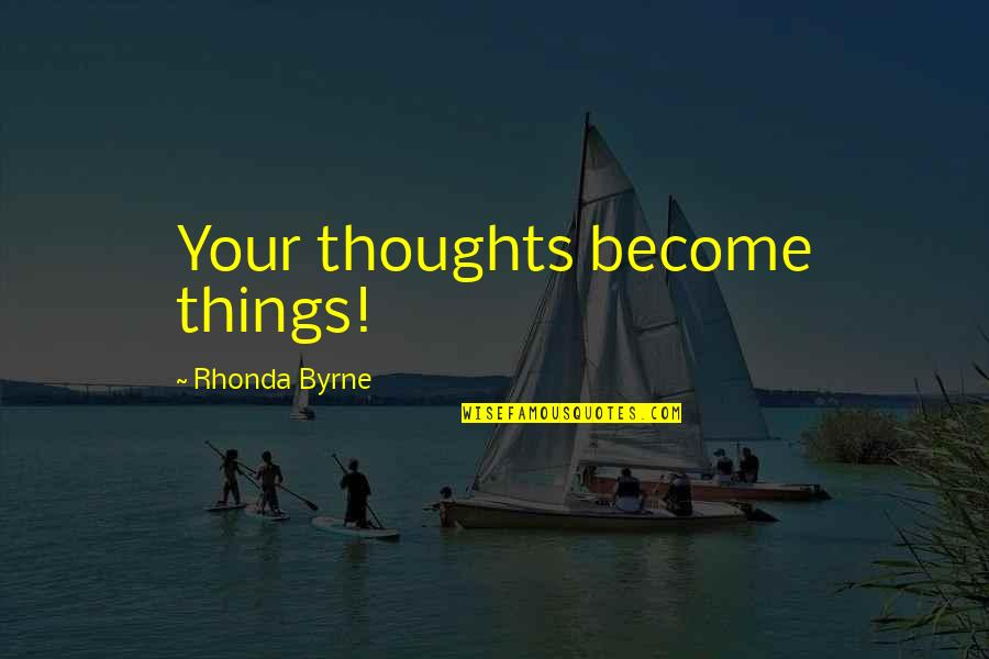 Thoughts Become Things Quotes By Rhonda Byrne: Your thoughts become things!