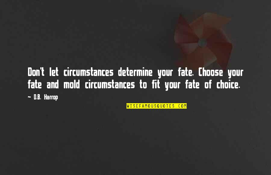 Thoughts On Life Quotes By D.B. Harrop: Don't let circumstances determine your fate. Choose your