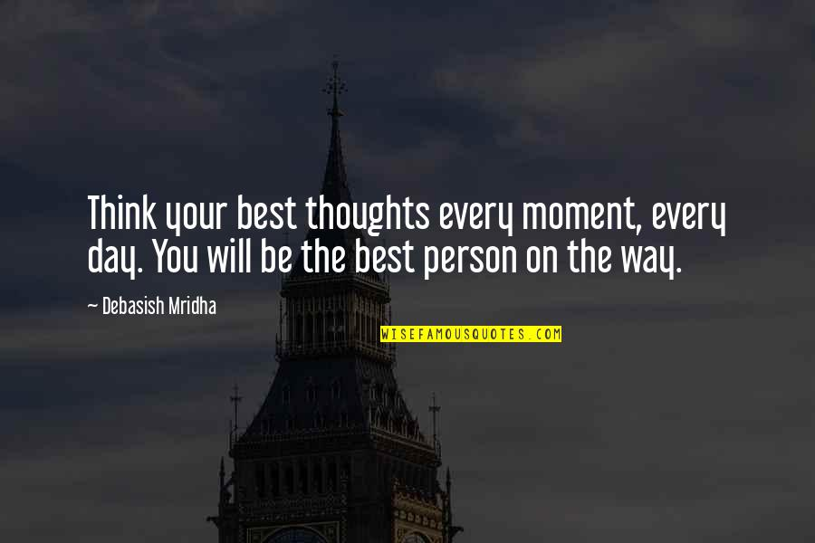 Thoughts On Life Quotes By Debasish Mridha: Think your best thoughts every moment, every day.