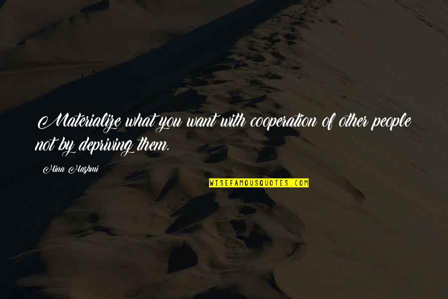 Thoughts On Life Quotes By Hina Hashmi: Materialize what you want with cooperation of other