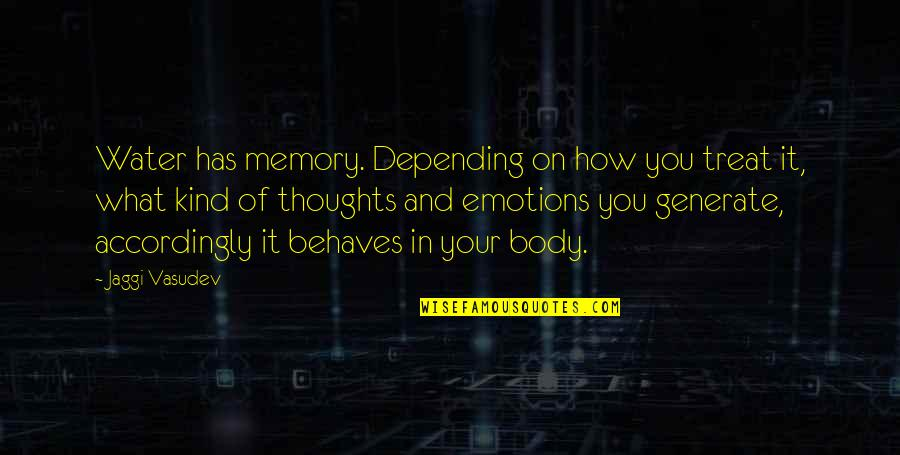 Thoughts On Life Quotes By Jaggi Vasudev: Water has memory. Depending on how you treat