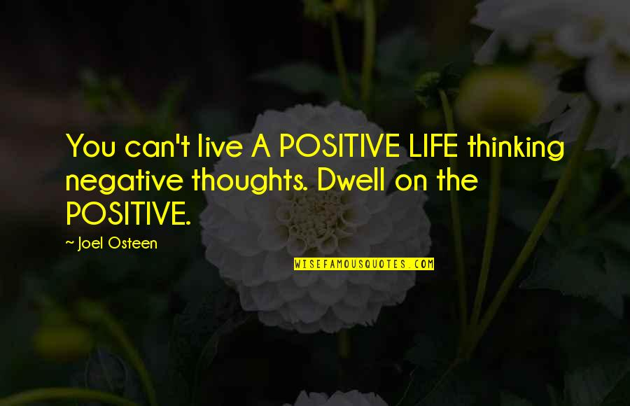 Thoughts On Life Quotes By Joel Osteen: You can't live A POSITIVE LIFE thinking negative